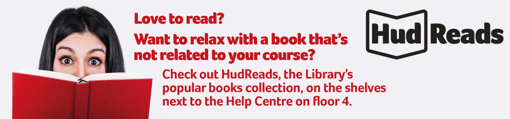 Want to relax with a book not related to your course? Check out HudReads next to the library help centre on floor 4