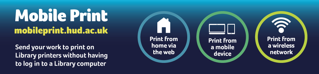 Send your work to print library printers from home or mobile device, visit mobileprint.hud.ac.uk
